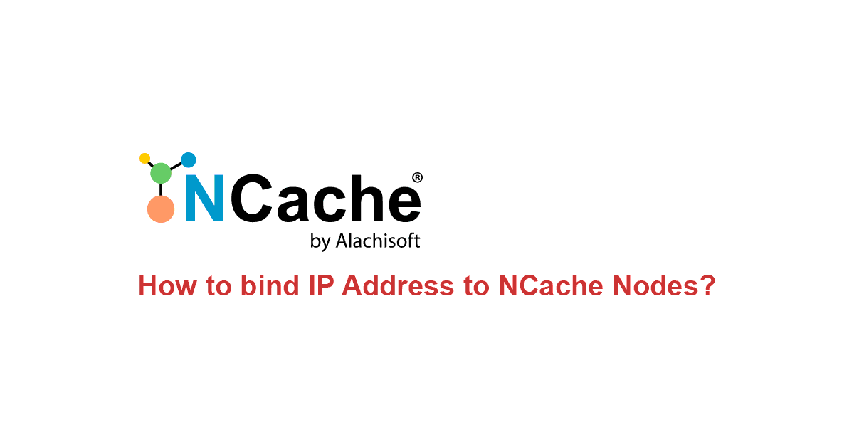 How to bind IP Address to NCache Nodes - Alachisoft Support