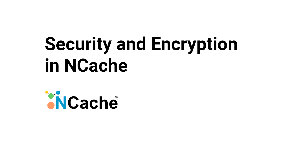 Security & Encryption in Distributed Cache - NCache